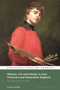 Women, Art and Money in Late Victorian and Edwardian England : The Hustle and the Scramble