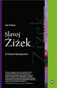 Slavoj Zizek: A Critical Introduction (Modern European Thinkers)