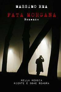 Massimo Rea - Fata Morgana. Nella nebbia niente è come sembra