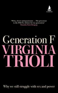 Generation F: Why we still struggle with sex and power