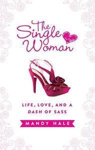 The single woman : life, love, and a dash of sass