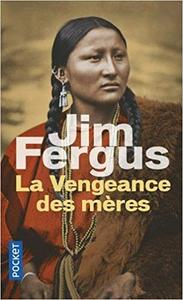 La Vengeance des mères - Jim FERGUS