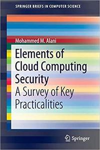 Elements of Cloud Computing Security: A Survey of Key Practicalities  [Repost]