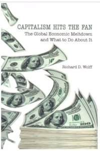 Capitalism Hits the Fan The Global Economic Meltdown and What to Do About It