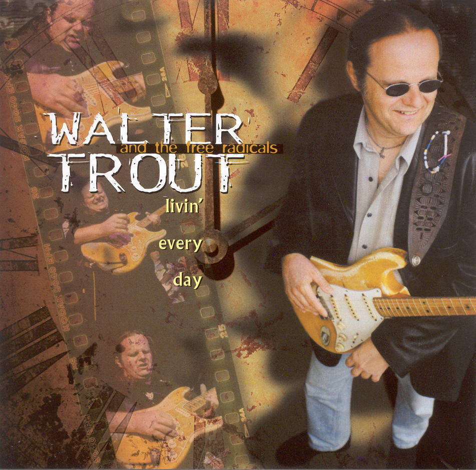 Walter Trout and The Free Radicals - Livin' Every Day (1999)