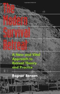 The Modern Survival Retreat: A New and Vital Approach to Retreat Theory and Practice