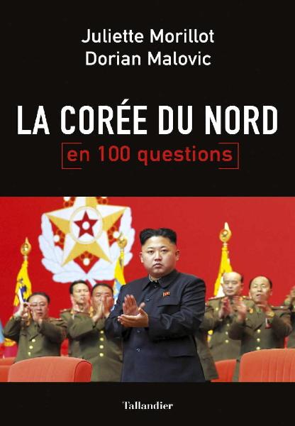 La Corée du Nord en 100 questions - Juliette Morillot, Dorian Malovic