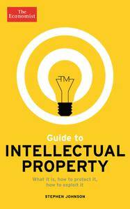 Guide to Intellectual Property: What it is, how to protect it, how to exploit it (repost)