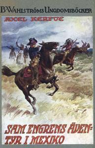 «Sam Engrens äventyr i Mexiko - Äventyrareliv i norra Mexiko i våra dagar» by Axel Kerfve