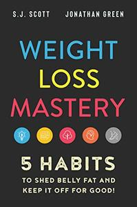 Weight Loss Mastery 5 Habits to Shed Belly Fat and Keep it Off for Good