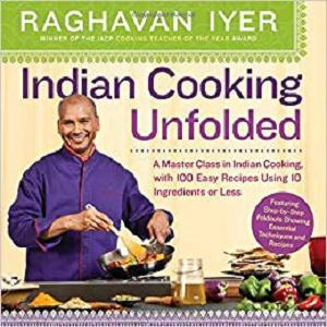 Indian Cooking Unfolded A Master Class in Indian Cooking, with 100 Easy Recipes Using 10 Ingredie...