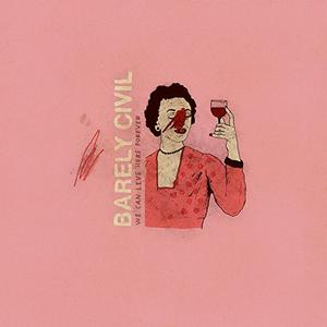 Barely Civil - We Can Live Here Forever (2018)