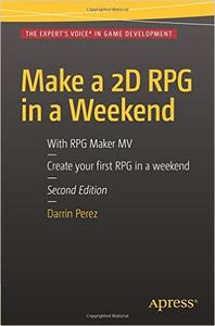Make a 2D RPG in a Weekend: With RPG Maker MV, Second Edition
