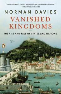 Vanished Kingdoms The Rise and Fall of States and Nations