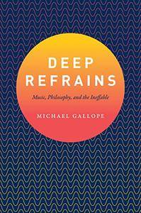 Deep Refrains: Music, Philosophy, and the Ineffable
