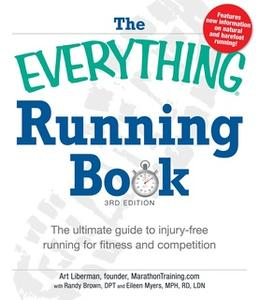 «The Everything Running Book: The ultimate guide to injury-free running for fitness and competition» by Art Liberman,Ran