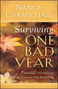 «Surviving One Bad Year: 7 Spiritual Strategies to Lead You to a New Beginning» by Nancie Carmichael