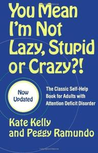 You Mean I'm Not Lazy, Stupid or Crazy?!: The Classic Self-Help Book for Adults with Attention Deficit Disorder (Repost)