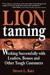 Lion Taming: Working Successfully with Leaders, Bosses and Other Tough Customers (Repost)