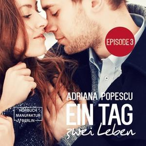«Ein Tag und zwei Leben - Episode 3» by Adriana Popescu
