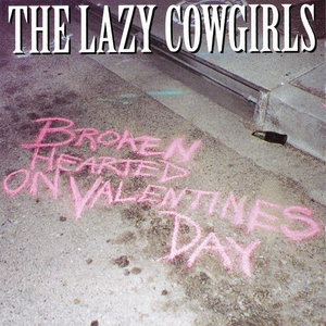 The Lazy Cowgirls - Broken Hearted On Valentine's Day (EP) (1998) {Sympathy For The Record Industry} **[RE-UP]**