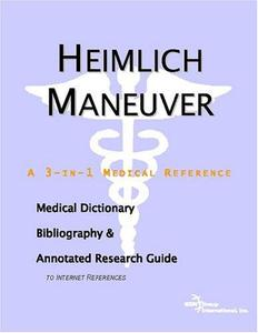 Heimlich Maneuver: A Medical Dictionary, Bibliography, And Annotated Research Guide To Internet References
