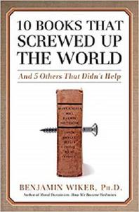 10 Books That Screwed Up the World: And 5 Others That Didn't Help [Repost]