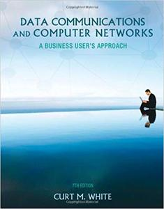 Data Communications and Computer Networks: A Business User's Approach 7th Edition
