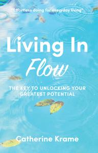Living in Flow: The Key to Unlocking Your Greatest Potential