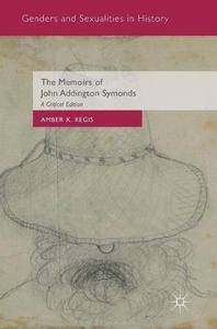 The Memoirs of John Addington Symonds: A Critical Edition (Genders and Sexualities in History)