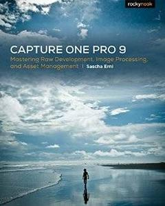 Capture One Pro 9: Mastering Raw Development, Image Processing, and Asset Management (repost)