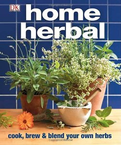 Home Herbal: The Ultimate Guide to Cooking, Brewing, and Blending Your Own Herbs (repost)