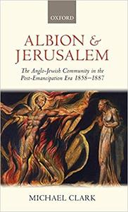 Albion and Jerusalem: The Anglo-Jewish Community in the Post-Emancipation Era