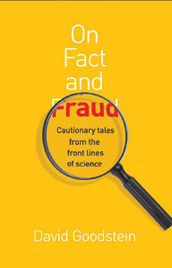 On Fact and Fraud: Cautionary Tales from the Front Lines of Science (repost)