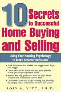 10 Secrets to Successful Home Buying and Selling: Using Your Housing Psychology to Make Smarter Decisions (Repost)