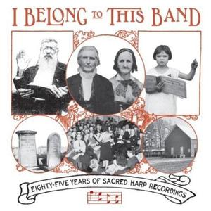 VA - I Belong To This Band: Eighty-Five Years Of Sacred Harp Recordings (2006) {Dust-To-Digital}