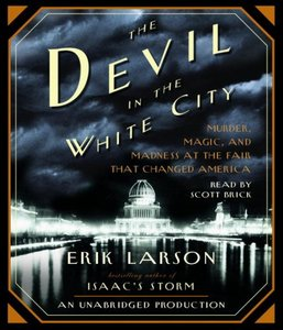The Devil in the White City: Murder, Magic, and Madness at the Fair That Changed America [Repost]