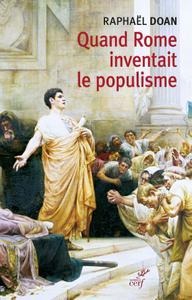 """Raphaël Doan, """"Quand Rome inventait le populisme"""""""