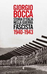Giorgio Bocca - Storia d'Italia nella guerra fascista. 1940-1943 (2017)