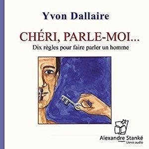 """Yvon Dallaire, """"Chéri, parle-moi"""""""
