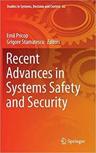 Recent Advances in Systems Safety and Security (Studies in Systems, Decision and Control) [Repost]