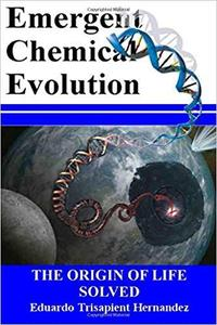 Emergent Chemical Evolution: The Origin of Life Solved