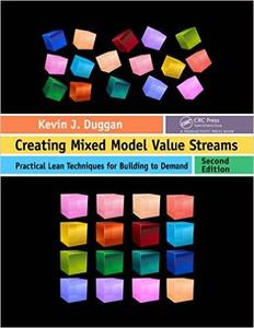 Creating Mixed Model Value Streams: Practical Lean Techniques for Building to Demand, Second Edition (repost)