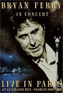 Bryan Ferry: In Concert - Live In Paris At Le Grand Rex (2001)