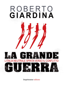 Roberto Giardina - 1914 La grande guerra. L'Italia neutrale spinta verso il conflitto (2014)