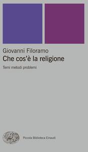 Giovanni Filoramo - Che cos'è la religione. Temi metodi problemi (2004)
