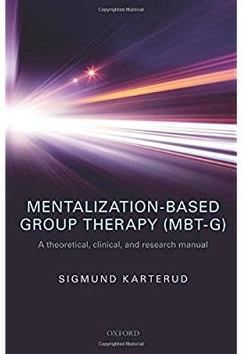 Mentalization-Based Group Therapy (MBT-G): A theoretical, clinical, and research manual [Repost]