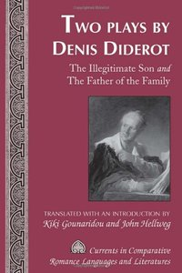 Two Plays by Denis Diderot: The Illegitimate Son and The Father of the Family. Translated with an Introduction (repost)