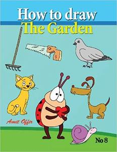 How to Draw the Garden: Drawing Book for Kids and Adults that Will Teach You How to Draw BIrds Step by Step
