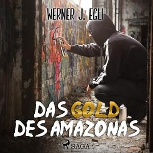 «Das Gold des Amazonas» by Werner J. Egli